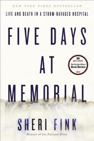 Five Days at Memorial (Life and Death in a Storm-Ravaged Hospital) by Sheri Fink, 9780307718976