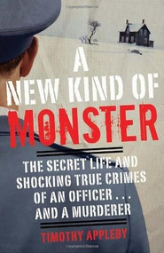 A New Kind of Monster (The Secret Life and Shocking True Crimes of an Officer . . . and a Murderer) by Timothy Appleby, 9780307888723