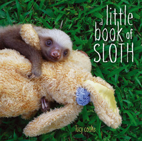 A Little Book of Sloth by Lucy Cooke, Lucy Cooke, 9781442445574