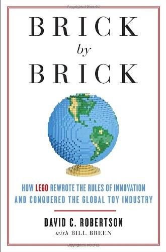 Brick by Brick (How LEGO Rewrote the Rules of Innovation and Conquered the Global Toy Industry) by David Robertson, Bill Breen, 9780307951618