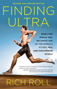 Finding Ultra, Revised and Updated Edition (Rejecting Middle Age, Becoming One of the World's Fittest Men, and Discovering Myself) by Rich Roll, 9780307952202