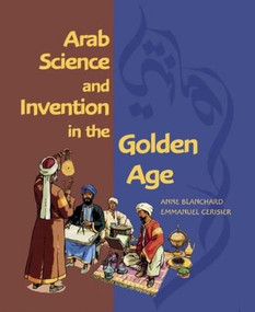 Arab Science and Invention in the Golden Age by Anne Blanchard, Emmanuel Cerisier, 9781592700806