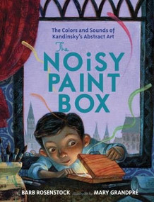 The Noisy Paint Box: The Colors and Sounds of Kandinsky's Abstract Art by Barb Rosenstock, Mary GrandPre, 9780307978486