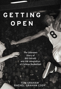 Getting Open (The Unknown Story of Bill Garrett and the Integrat) by Tom Graham, Rachel Graham Cody, 9781451643176