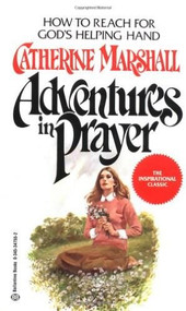 Adventures in Prayer (How to Reach for God's Helping Hand) by Catherine Marshall, 9780345347558