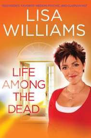 Life Among the Dead by Lisa Williams, 9781416596370