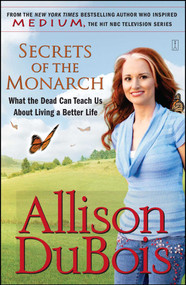 Secrets of the Monarch (What the Dead Can Teach Us About Living a Better Life) by Allison DuBois, 9780743291156