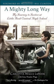 A Mighty Long Way (My Journey to Justice at Little Rock Central High School) by Carlotta Walls LaNier, Lisa Frazier Page, Bill Clinton, 9780345511010