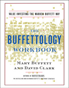 The Buffettology Workbook (The Proven Techniques for Investing Successfully in Changing Markets That Have Made Warren Buffett the World's Most Famous Investor) by Mary Buffett, David Clark, 9780684871714