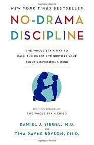 No-Drama Discipline (The Whole-Brain Way to Calm the Chaos and Nurture Your Child's Developing Mind) - 9780345548061 by Daniel J. Siegel, Tina Payne Bryson, 9780345548061