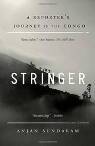 Stringer (A Reporter's Journey in the Congo) by Anjan Sundaram, 9780345806321