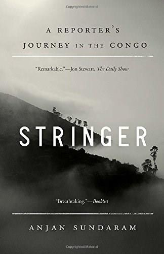 Stringer (A Reporter's Journey in the Congo) by Anjan Sundaram, 9780345806321