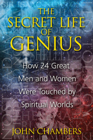 The Secret Life of Genius (How 24 Great Men and Women Were Touched by Spiritual Worlds) by John Chambers, 9781594772726