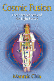 Cosmic Fusion (The Inner Alchemy of the Eight Forces) by Mantak Chia, 9781594771064