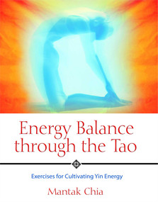 Energy Balance through the Tao (Exercises for Cultivating Yin Energy) by Mantak Chia, 9781594770593