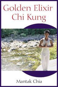 Golden Elixir Chi Kung by Mantak Chia, 9781594770265