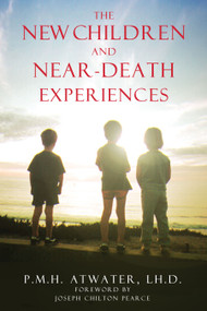 The New Children and Near-Death Experiences by P. M. H. Atwater, Joseph Chilton Pearce, 9781591430209