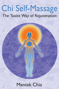 Chi Self-Massage (The Taoist Way of Rejuvenation) by Mantak Chia, 9781594771101