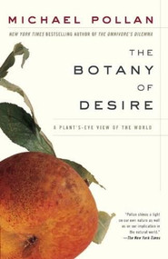 The Botany of Desire (A Plant's-Eye View of the World) by Michael Pollan, 9780375760396