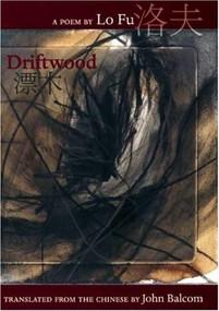 Driftwood by Lo Fu, John Balcom, 9780939010837