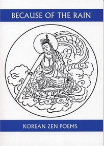 Because of the Rain (An Anthology of Korean Zen Poetry) by Won-Chun Kim, Christopher Merrill, 9781893996441