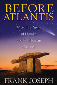 Before Atlantis (20 Million Years of Human and Pre-Human Cultures) by Frank Joseph, 9781591431572