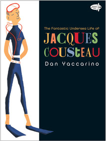 The Fantastic Undersea Life of Jacques Cousteau by Dan Yaccarino, 9780375844706