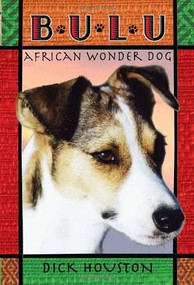 Bulu: African Wonder Dog by Dick Houston, 9780375847240