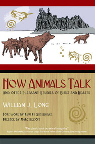How Animals Talk (And Other Pleasant Studies of Birds and Beasts) by William J. Long, Rupert Sheldrake, Marc Bekoff, 9781591430568