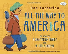 All the Way to America: The Story of a Big Italian Family and a Little Shovel by Dan Yaccarino, 9780375859205
