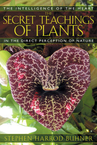 The Secret Teachings of Plants (The Intelligence of the Heart in the Direct Perception of Nature) by Stephen Harrod Buhner, 9781591430353