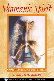 Shamanic Spirit (A Practical Guide to Personal Fulfillment) by Kenneth Meadows, 9781591430315