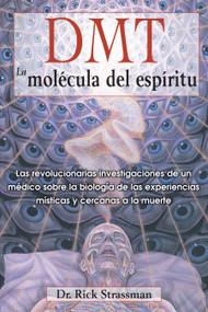 DMT: La molécula del espíritu (Las revolucionarias investigaciones de un médico sobre la biología de las experiencias místicas y cercanas a la muerte) by Rick Strassman, 9781594774454