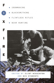 Foxfire 5 (Ironmaking, Blacksmithing, Flintlock Rifles, Bear Hunting) by Foxfire Fund, Inc., Eliot Wigginton, 9780385143080