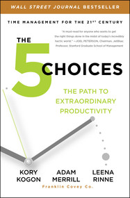 The 5 Choices (The Path to Extraordinary Productivity) - 9781476711829 by Kory Kogon, Adam Merrill, Leena Rinne, 9781476711829