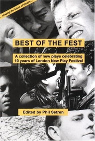 Best of the Fest (A Collection of New Plays Celebrating 10 Years of London New Play Festival) by Phil Setren, 9780951587782
