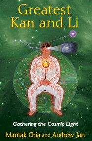 Greatest Kan and Li (Gathering the Cosmic Light) by Mantak Chia, Andrew Jan, 9781620552315