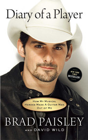 Diary of a Player (How My Musical Heroes Made a Guitar Man Out of Me) by Brad Paisley, David Wild, 9781451674354