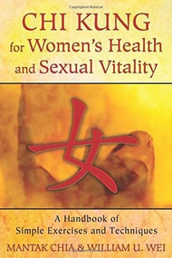 Chi Kung for Women's Health and Sexual Vitality (A Handbook of Simple Exercises and Techniques) by Mantak Chia, William U. Wei, 9781620552254