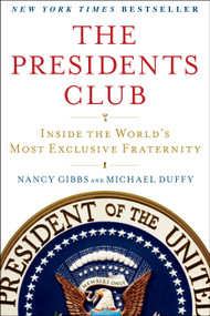 The Presidents Club (Inside the World's Most Exclusive Fraternity) by Nancy Gibbs, Michael Duffy, 9781439127728
