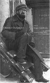 A Kindred Orphanhood (Selected Poems of Sergey Gandlevsky) by Sergey Gandlevsky, Philip Metres, 9780939010752