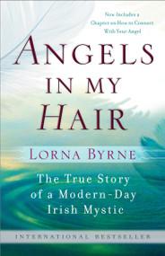 Angels in My Hair (The True Story of a Modern-Day Irish Mystic) by Lorna Byrne, 9780385528979