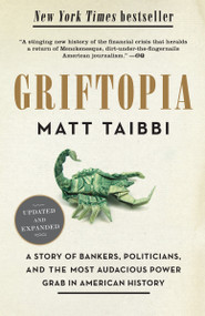 Griftopia (A Story of Bankers, Politicians, and the Most Audacious Power Grab in American History) by Matt Taibbi, 9780385529969