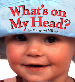 What's On My Head? by Margaret Miller, Margaret Miller, 9781416989950