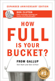 How Full Is Your Bucket? Expanded Anniversary Edition by Tom Rath, Don Clifton, 9781595620033