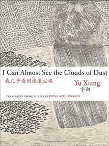 I Can Almost See the Clouds of Dust by Yu Xiang, Fiona Sze-Lorrain, 9780983297093
