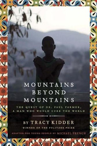 Mountains Beyond Mountains (Adapted for Young People) (The Quest of Dr. Paul Farmer,  A Man Who Would Cure the World) by Tracy Kidder, Michael French, 9780385743198