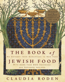 The Book of Jewish Food (An Odyssey from Samarkand to New York: A Cookbook) by Claudia Roden, 9780394532585