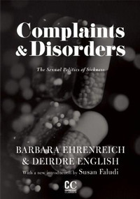 Complaints & Disorders [Complaints and Disorders] (The Sexual Politics of Sickness) by Barbara Ehrenreich, Deirdre English, Susan Faludi, 9781558616950