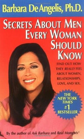 Secrets About Men Every Woman Should Know (Find Out How They Really Feel About Women, Relationships, Love, and Sex) by Barbara De Angelis, 9780440208419